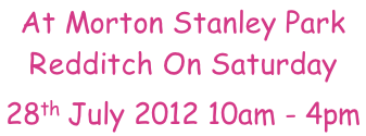 At Morton Stanley Park Redditch On Saturday 28th July 2012 10am - 4pm