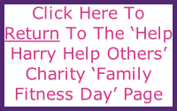 Click Here To Return To The 'Help Harry Help Others' Charity 'Family Fitness Day' Page
